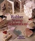Rubber Stamp Celebrations; Dazzling Projects from Personal Stamp Exchange