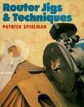 Router Jigs & Techniques - Patrick Spielman - Paperback