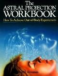 Astral Projection Workbook How to Achieve Out of Body Experiences