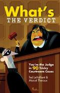 What's the Verdict? You're the Judge in 90 Tricky Courtroom Quizzes
