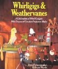 Whirligigs & Weathervanes A Celebration of Wind Gadgets With Dozens of Creative Projects to ...