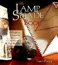 Lamp Shade Book: 80 Traditional and Innovative Projects to Create Exciting Lighting Effects