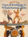 Whacky Toys, Whirligigs & Whatchmacallits