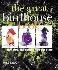 Great Birdhouse Book: Fun, Fabulous Designs You Can Build