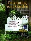 Decorating Your Garden: A Bouquet of Beautiful and Useful Craft Projects to Make and Enjoy