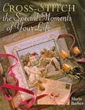 Cross-Stitch: The Special Moments of Your Life - Marie Barber - Hardcover