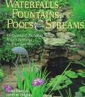 Waterfalls, Fountains, Pools and Streams: Designing and Building Water Features in Your Gard...