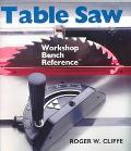 Table Saw: Workshop Bench Reference - Roger W. Cliffe - Hardcover