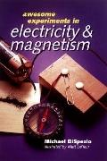 Awesome Experiments In Electricity & Magnetism - Michael Dispezio - Hardcover
