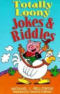 Totally Loony Jokes and Riddles - Michael J. Pellowski - Paperback