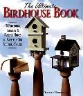 The Ultimate Birdhouse Book: 40 Functional, Fantastic & Fanciful Homes to Make for Our Feath...