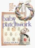 Baby Patchwork: Small Quilts and Other Gifts
