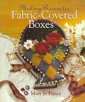 Making Romantic Fabric-Covered Boxes - Mary Jo Hiney - Hardcover