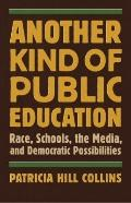 Another Kind of Public Education: Race, Schools, the Media, and Democratic Possibilities