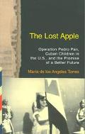 Lost Apple Operation Pedro Pan, Cuban Children in the U.S., and the Promise of a Better Future
