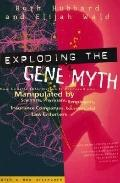 Exploding the Gene Myth How Genetic Information Is Produced and Manipulated by Scientists, P...