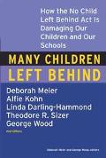 Many Children Left Behind How the No Child Left Behind Act Is Damaging Our Children and Our ...