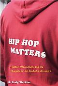 Hip Hop Matters Politics, Pop Culture, and the Struggle for the Soul of a Movement