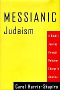 Messianic Judaism: A Rabbi's Journey through Religious Change in America - Carol Harris-Shap...