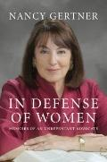 In Defense of Women : Memoirs of an Unrepentant Advocate