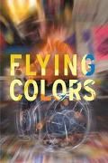 Flying Colors The Story of a Remarkable Group of Artists and the Transcendent Power of Art