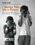 I Wanna Take Me a Picture Teaching Photography and Writing to Children