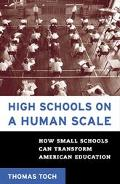 High Schools on a Human Scale How Small Schools Can Transform American Education