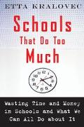 Schools That Do Too Much Wasting Time and Money in Schools and What We Can All Do About It