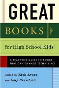 Great Books for High School Kids A Teachers' Guide to Books That Can Change Teens' Lives