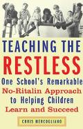 Teaching The Restless One School's Remarkable No-ritalin Approach To Helping Children Learn ...