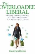 The Overloaded Liberal: Shopping, Investing, Parenting and Other Daily Dilemmas in an Age of...