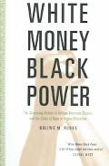 White Money/Black Power The Surprising History of African American Studies And the Crisis of...