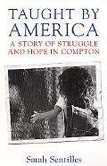 Taught by America A Story of Struggle And Hope in Compton