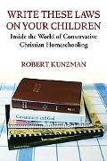 Write These Laws on Your Children: Inside the World of Conservative Christian Homeschooling