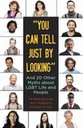 You Can Tell Just by Looking : And 20 Other Myths about LGBT Life and People
