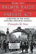 From the Palmer Raids to the Patriot Act A History of the Fight for Free Speech in America