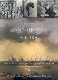 The Many-Headed Hydra: Sailors, Slaves, Commoners, and the Hidden History of the Revolutiona...