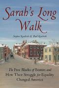 Sarah's Long Walk The Free Blacks Of Boston And How Their Struggle For Equality Changed America