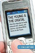 The Young and the Digital: What the Migration to Social Network Sites, Games, and Anytime, A...