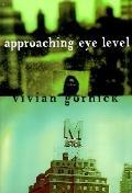 Approaching Eye Level - Vivian Gornick - Hardcover