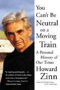 You Can't Be Neutral on a Moving Train A Personal History of Our Times