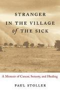 Stranger in the Village of the Sick A Memoir of Cancer, Sorcery, and Healing
