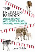Predator Paradox : Ending the War with Wolves, Bears, Cougars, and Coyotes