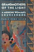 Grandmothers of the Light A Medicine Woman's Source Book