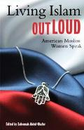 Living Islam Out Loud American Muslim Women Speak