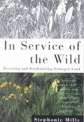 In Service of the Wild Restoring and Reinhabiting Damaged Land