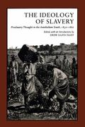 Ideology of Slavery Proslavery Thought in the Antebellum South, 1830-1860