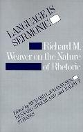 Language Is Sermonic Richard M. Weaver on the Nature of Rhetoric