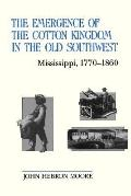 Emergence of the Cotton Kingdom in the Old Southwest Mississippi, 1770-1860
