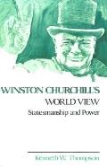 Winston Churchill's World View Statesmanship and Power